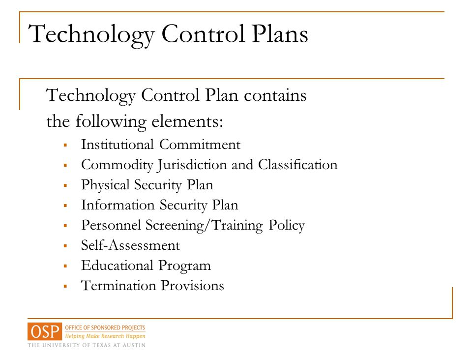 Technology Control Plans Technology Control Plan contains the following elements:  Institutional Commitment  Commodity Jurisdiction and Classificati