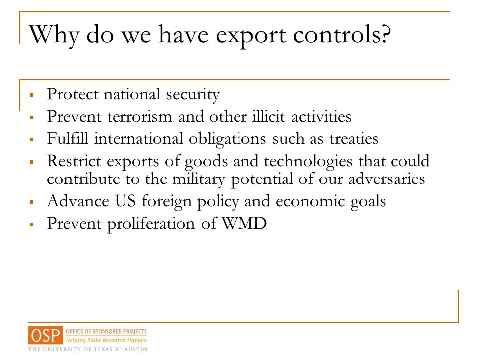 Why do we have export controls?  Protect national security  Prevent terrorism and other illicit activities  Fulfill international obligations such