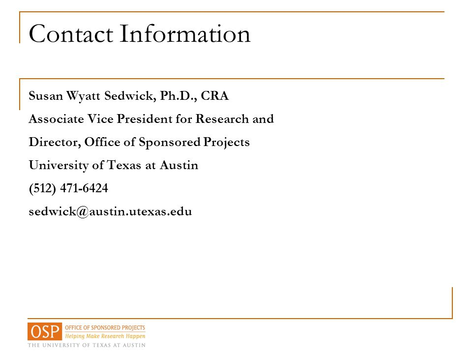 Contact Information Susan Wyatt Sedwick, Ph.D., CRA Associate Vice President for Research and Director, Office of Sponsored Projects University of Tex