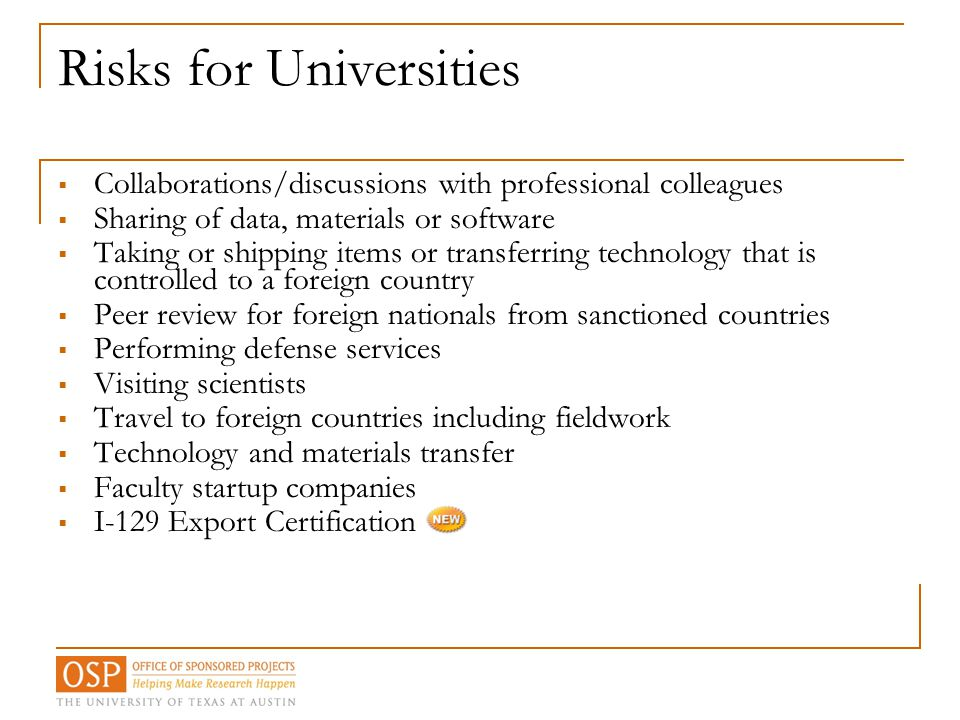 Risks for Universities  Collaborations/discussions with professional colleagues  Sharing of data, materials or software  Taking or shipping items o