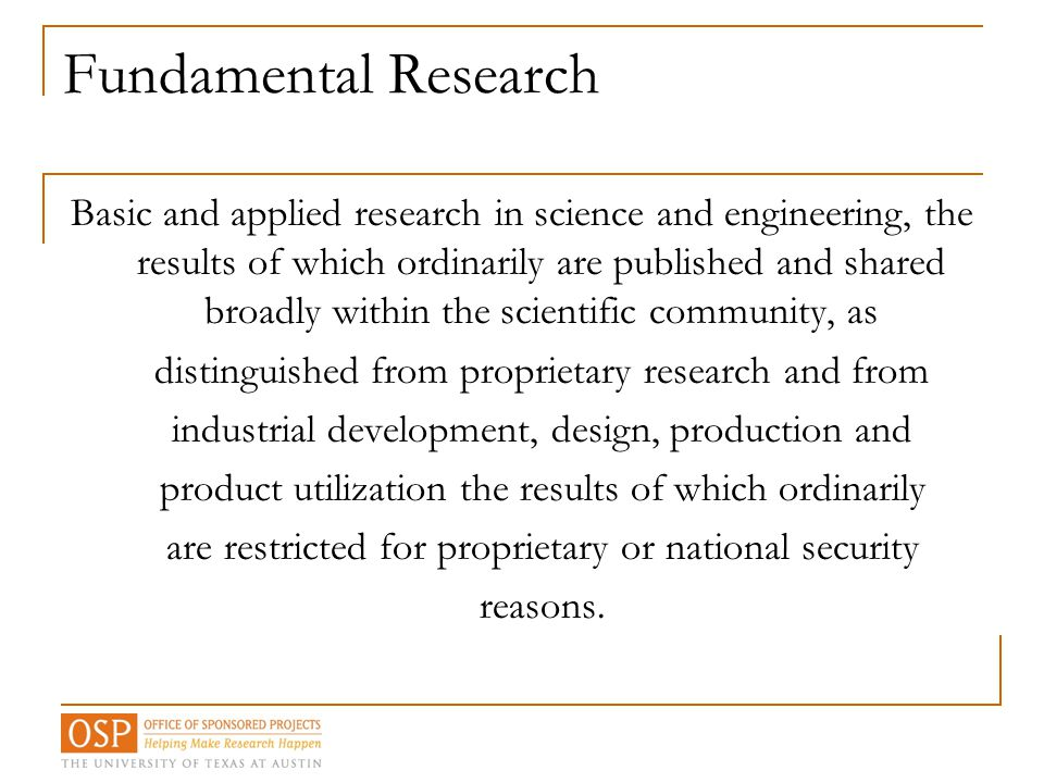 Fundamental Research Basic and applied research in science and engineering, the results of which ordinarily are published and shared broadly within th