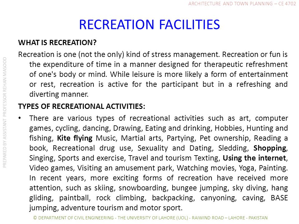 RECREATION FACILITIES WHAT IS RECREATION? Recreation is one (not the only) kind of stress management. Recreation or fun is the expenditure of time in