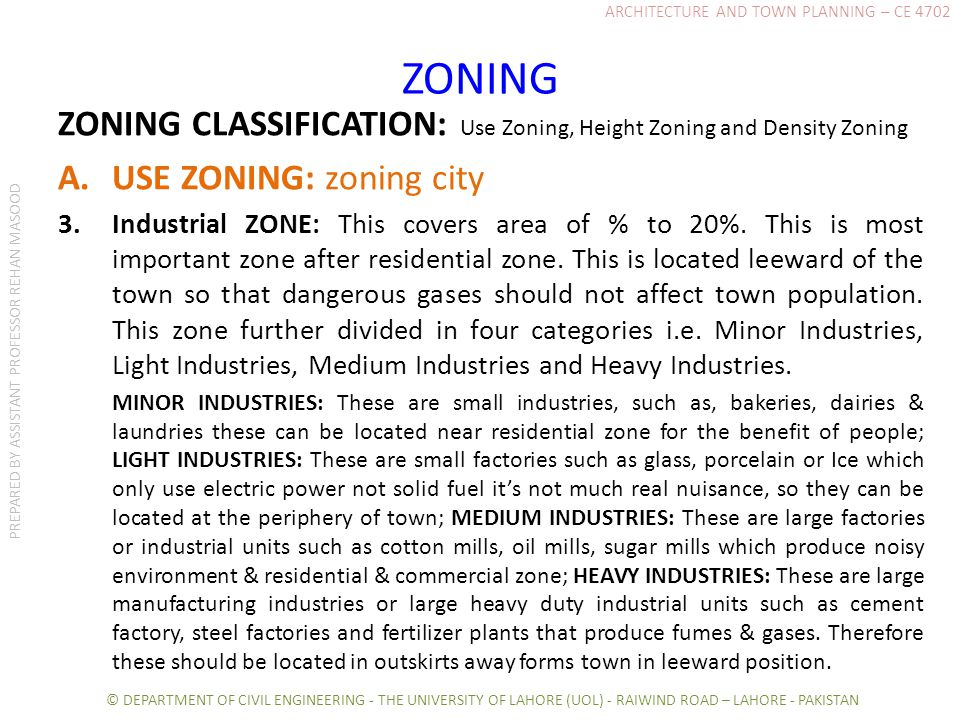 ZONING ZONING CLASSIFICATION: Use Zoning, Height Zoning and Density Zoning A.USE ZONING: zoning city 3.Industrial ZONE: This covers area of % to 20%.