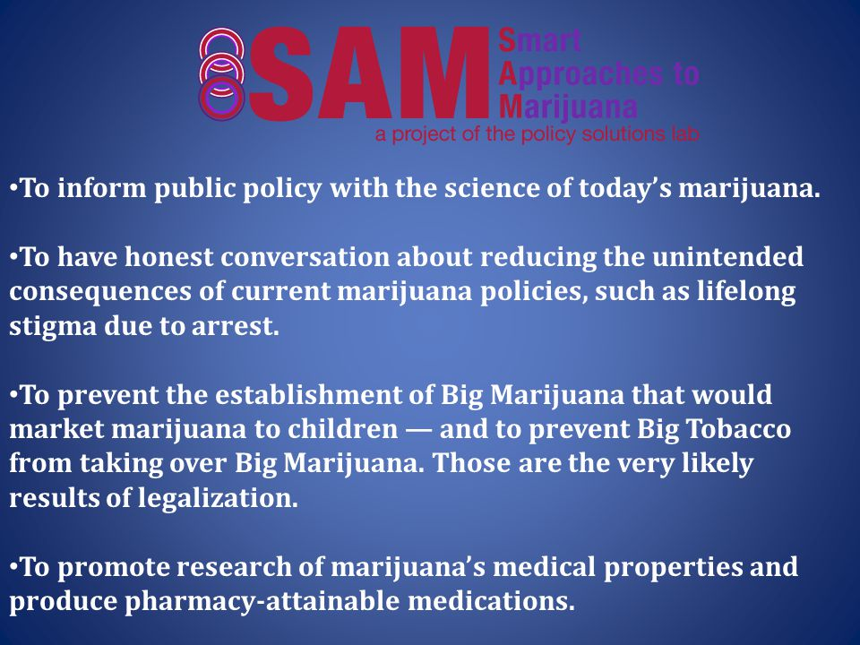 To inform public policy with the science of today's marijuana.