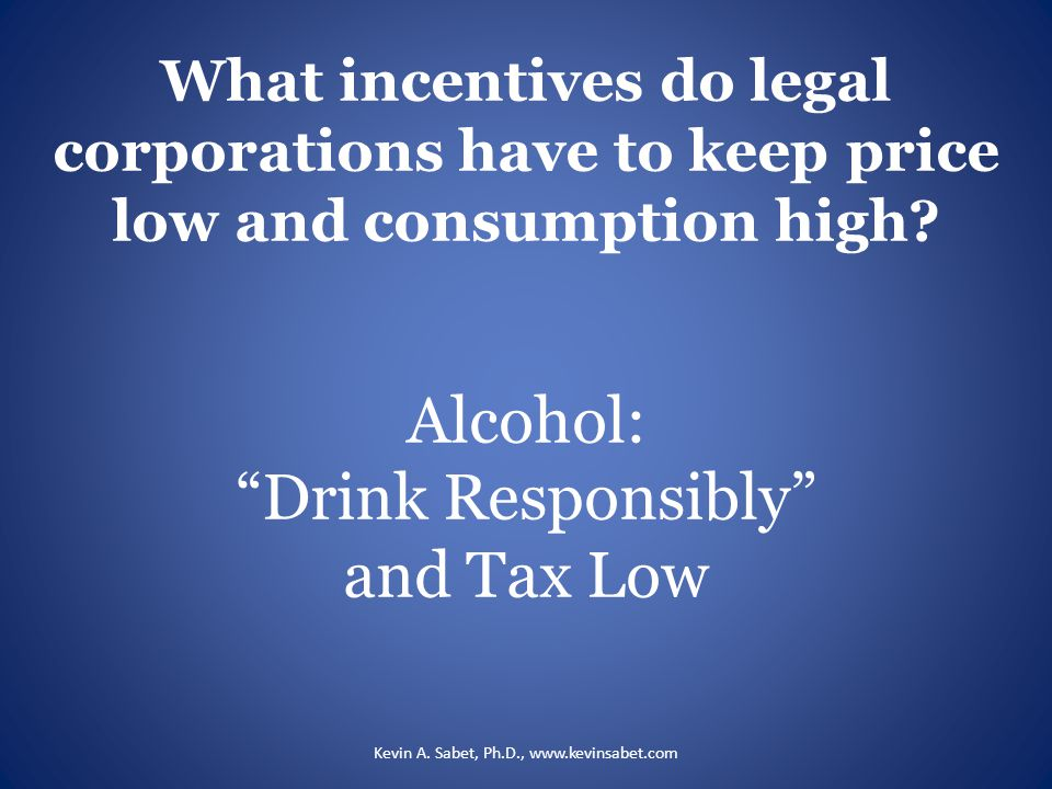 What incentives do legal corporations have to keep price low and consumption high.