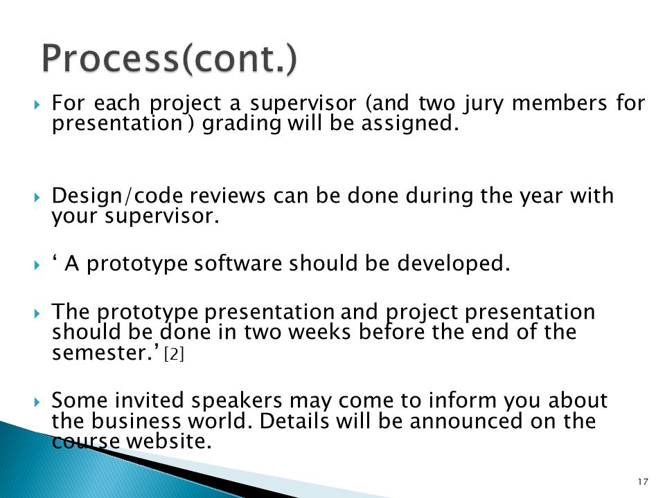  For each project a supervisor (and two jury members for presentation ) grading will be assigned.