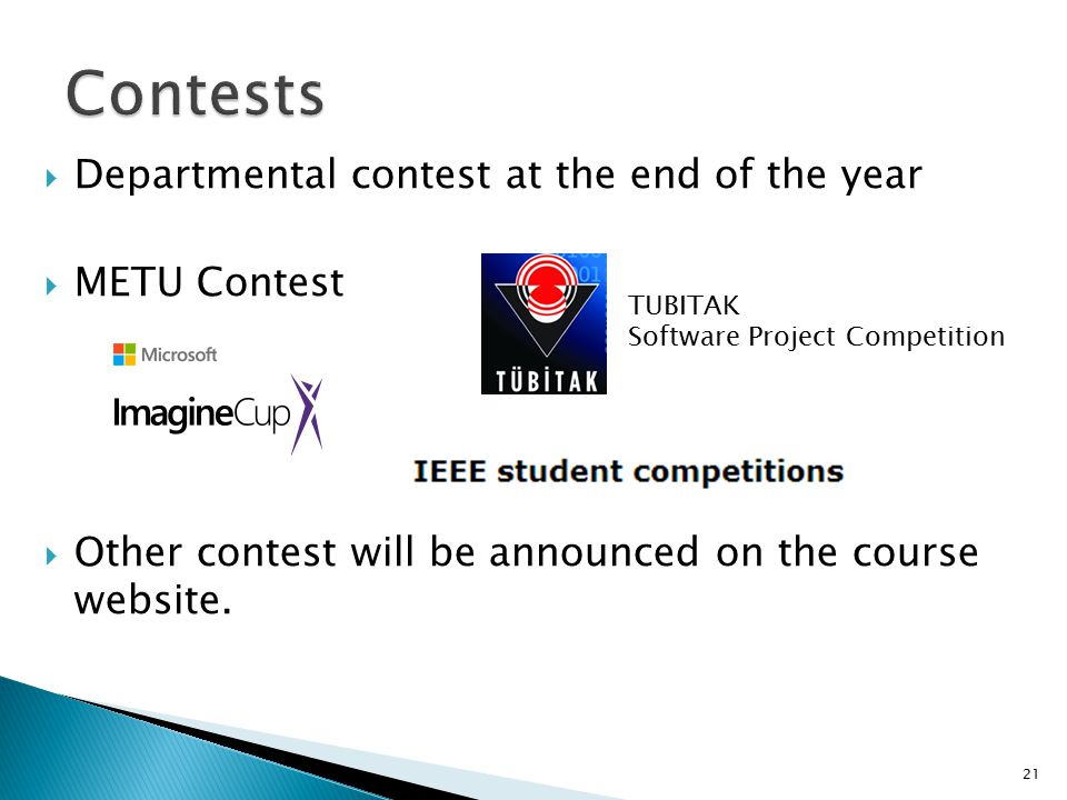  Departmental contest at the end of the year  METU Contest  Other contest will be announced on the course website.
