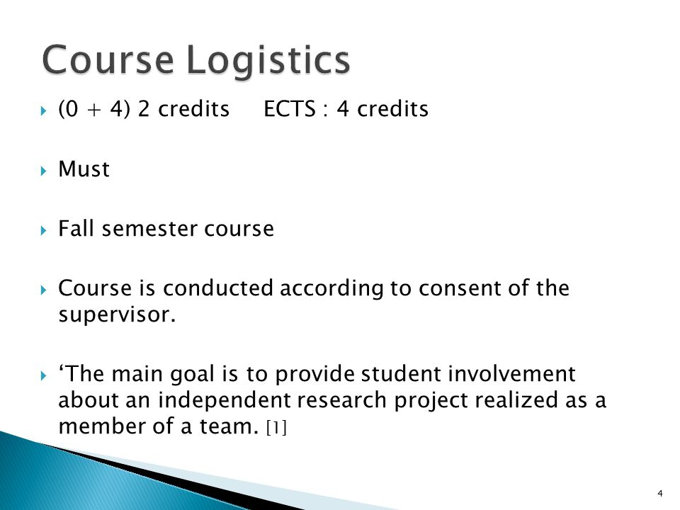  (0 + 4) 2 credits ECTS : 4 credits  Must  Fall semester course  Course is conducted according to consent of the supervisor.