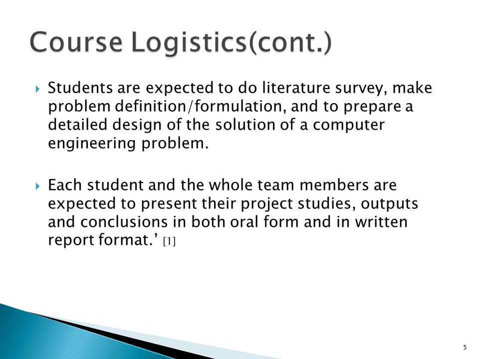  Students are expected to do literature survey, make problem definition/formulation, and to prepare a detailed design of the solution of a computer engineering problem.