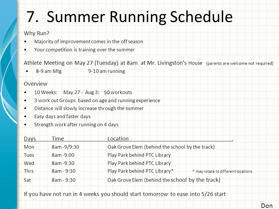 7. Summer Running Schedule Why Run? Majority of improvement comes in the off season Your competition is training over the summer Athlete Meeting on Ma