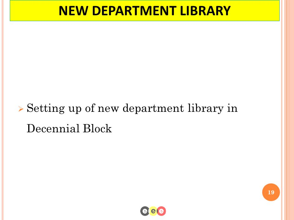  Setting up of new department library in Decennial Block 19 NEW DEPARTMENT LIBRARY
