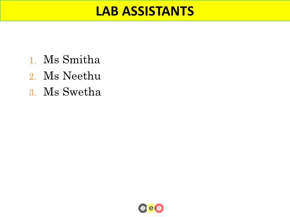 LAB ASSISTANTS 1. Ms Smitha 2. Ms Neethu 3. Ms Swetha 5