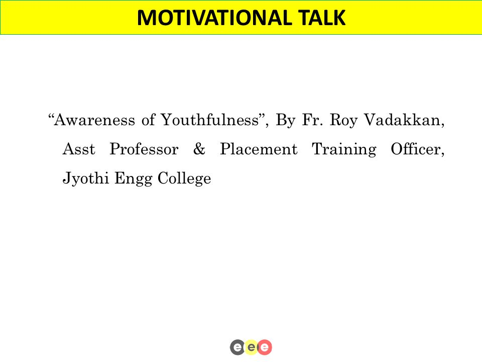 """Awareness of Youthfulness"", By Fr. Roy Vadakkan, Asst Professor & Placement Training Officer, Jyothi Engg College 8 MOTIVATIONAL TALK"