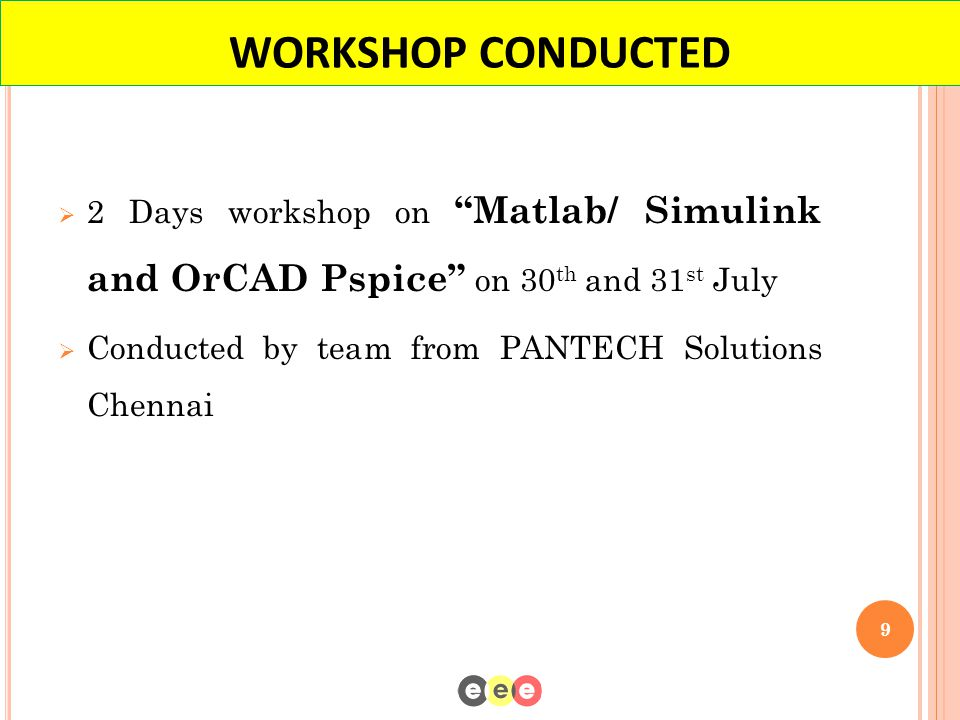 "WORKSHOP CONDUCTED  2 Days workshop on ""Matlab/ Simulink and OrCAD Pspice"" on 30 th and 31 st July  Conducted by team from PANTECH Solutions Chennai"
