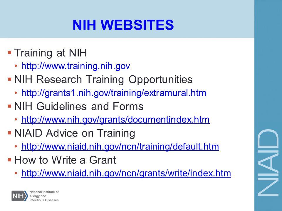 NIH WEBSITES  Training at NIH http://www.training.nih.gov  NIH Research Training Opportunities http://grants1.nih.gov/training/extramural.htm  NIH