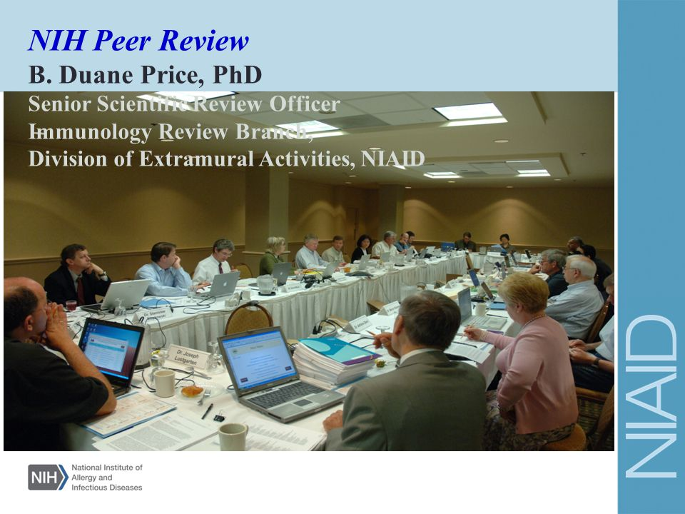 NIH Peer Review B. Duane Price, PhD Senior Scientific Review Officer Immunology Review Branch, Division of Extramural Activities, NIAID