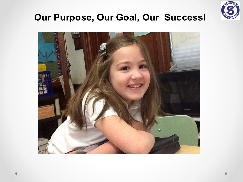 Our Purpose, Our Goal, Our Success!