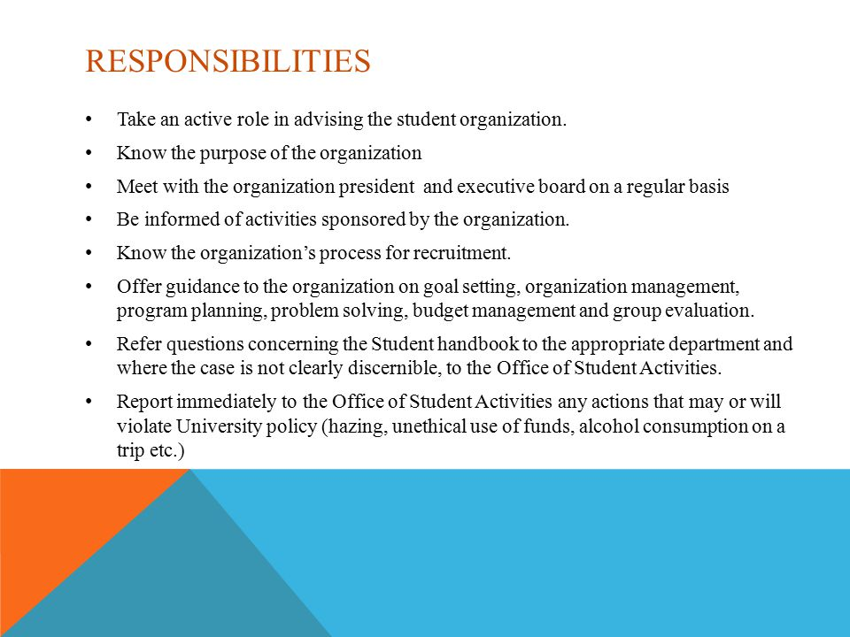 RESPONSIBILITIES Take an active role in advising the student organization.