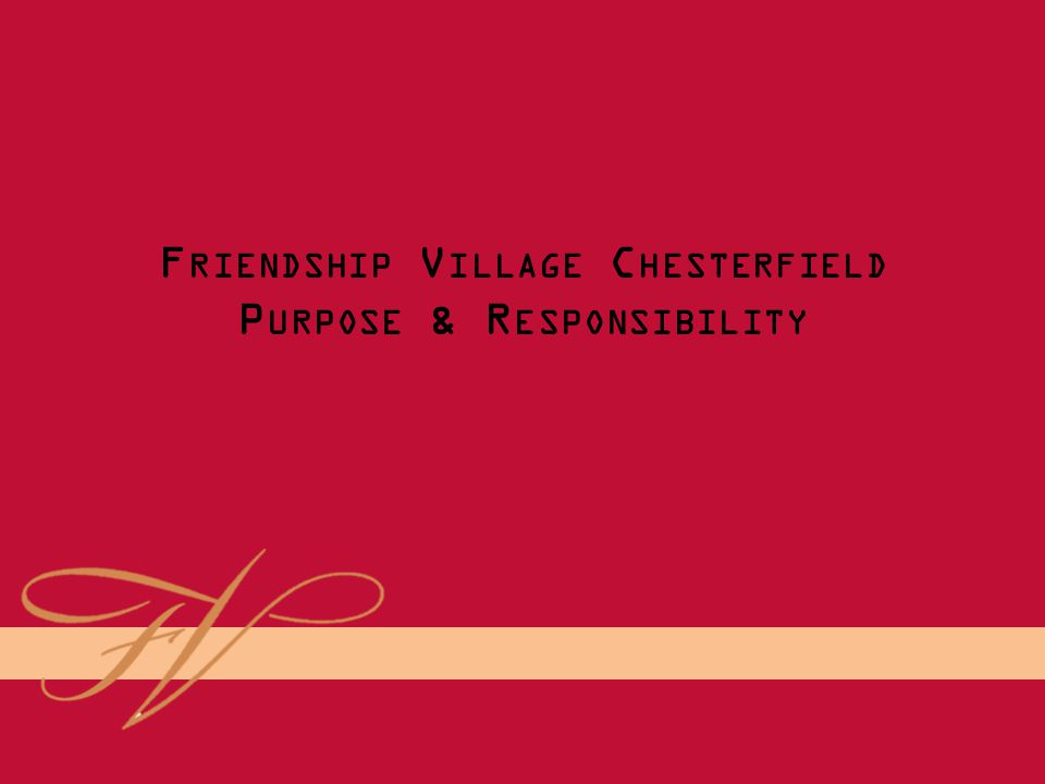 FRIENDSHIP VILLAGE CHESTERFIELD S OCIAL A CCOUNTABILITY 2014 O UR C HAPLAIN : J AKE B ENNETT Funeral/Memorial Services: 24 services have been planned and conducted.