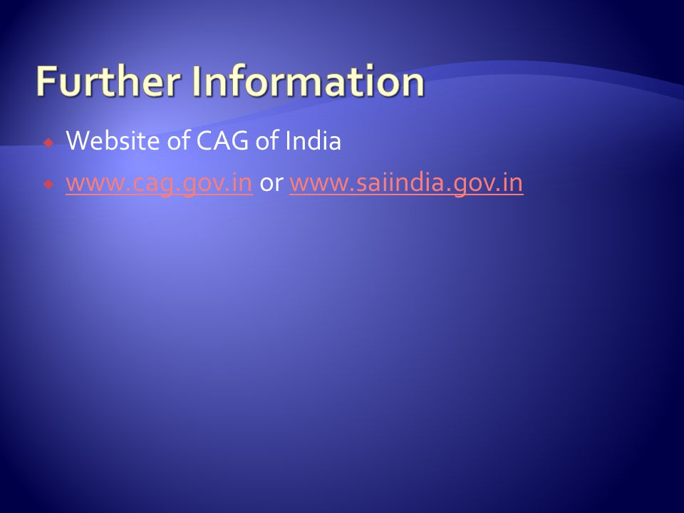  Website of CAG of India  www.cag.gov.in or www.saiindia.gov.in www.cag.gov.inwww.saiindia.gov.in