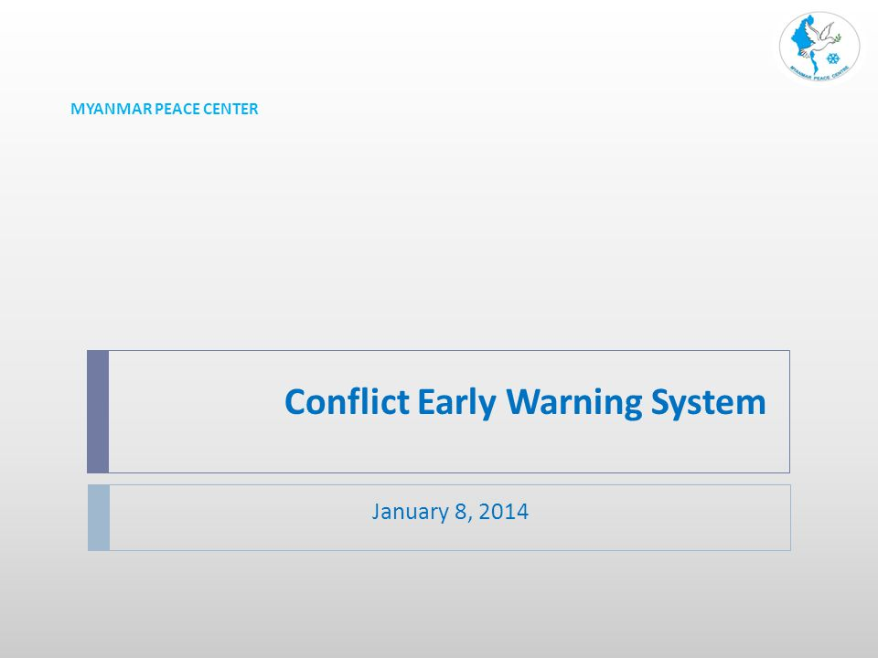 Conflict Early Warning System January 8, 2014 MYANMAR PEACE CENTER