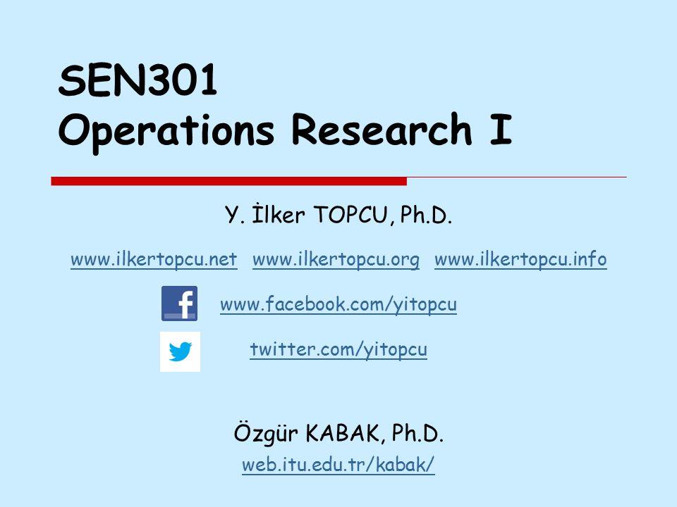 SEN301 Operations Research I Y. İlker TOPCU, Ph.D. www.ilkertopcu.netwww.ilkertopcu.net www.ilkertopcu.org www.ilkertopcu.infowww.ilkertopcu.orgwww.il