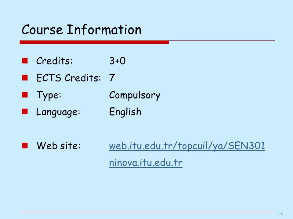 3 Credits: 3+0 ECTS Credits: 7 Type: Compulsory Language: English Web site: web.itu.edu.tr/topcuil/ya/SEN301web.itu.edu.tr/topcuil/ya/SEN301 ninova.it