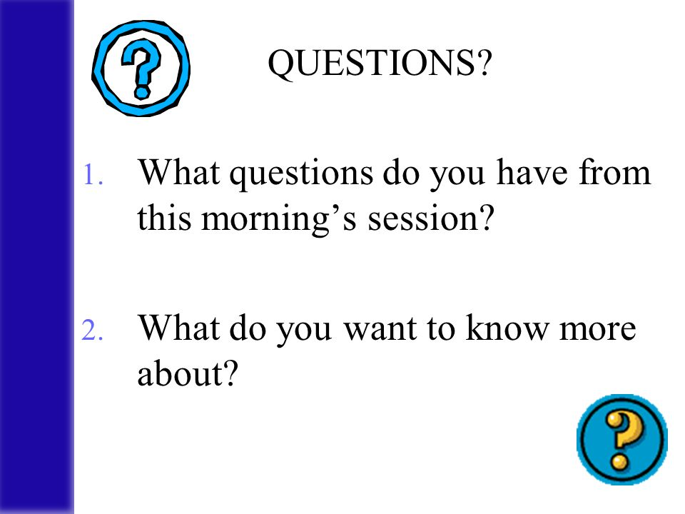 QUESTIONS. 1. What questions do you have from this morning's session.