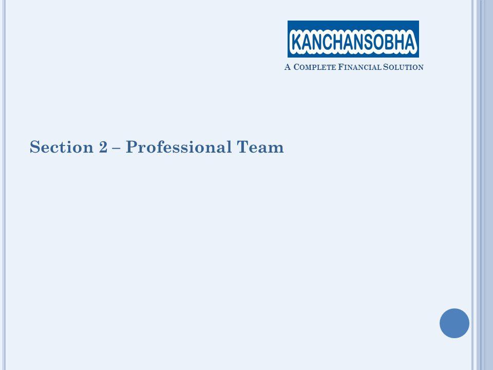 Section 2 – Professional Team A C OMPLETE F INANCIAL S OLUTION