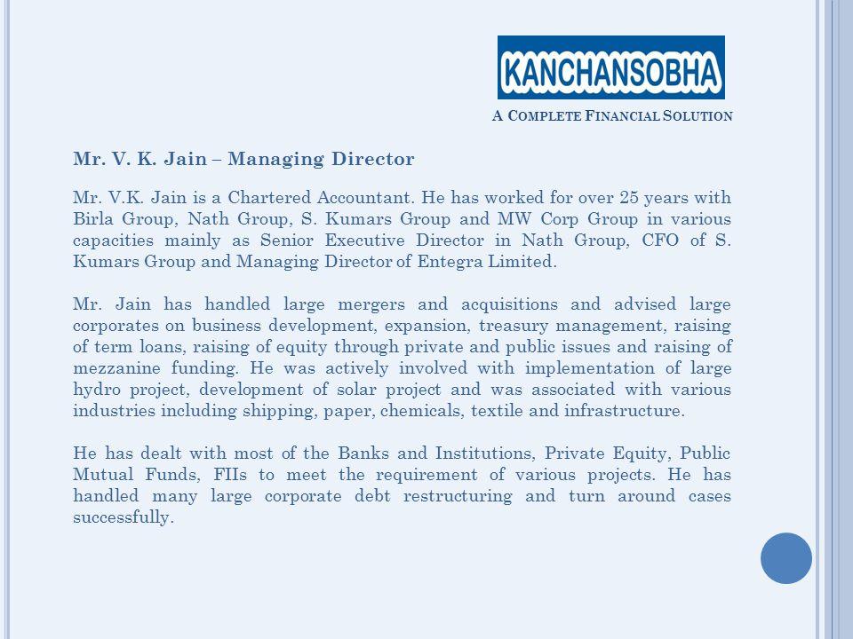 Mr. V. K. Jain – Managing Director Mr. V.K. Jain is a Chartered Accountant.