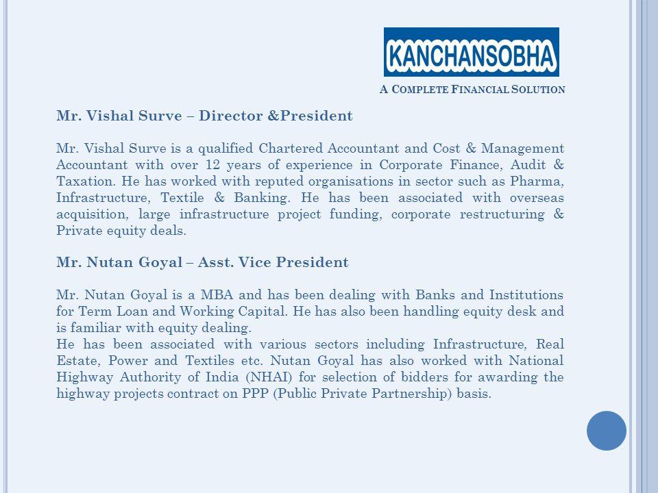 A C OMPLETE F INANCIAL S OLUTION Mr. Vishal Surve – Director &President Mr.