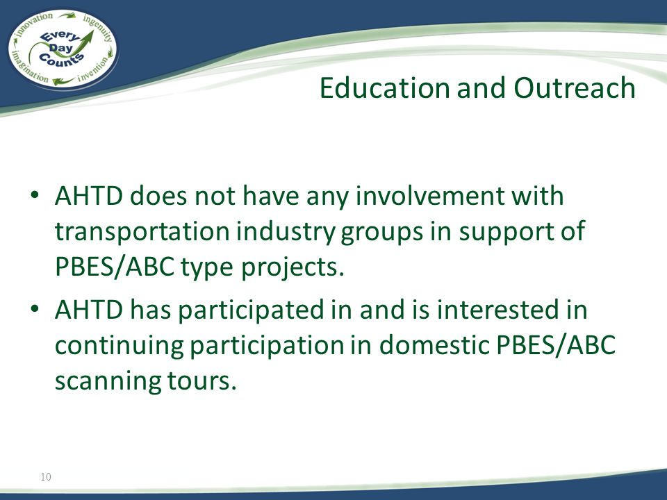 10 AHTD does not have any involvement with transportation industry groups in support of PBES/ABC type projects.