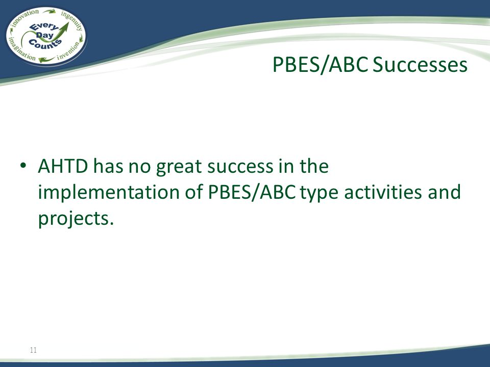 11 AHTD has no great success in the implementation of PBES/ABC type activities and projects. PBES/ABC Successes