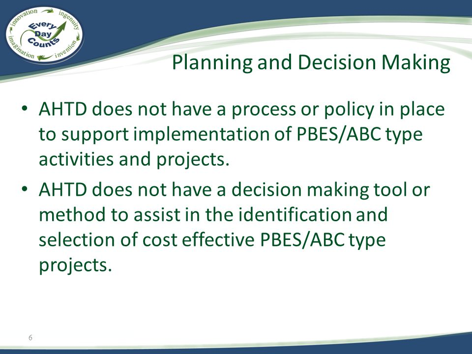 6 AHTD does not have a process or policy in place to support implementation of PBES/ABC type activities and projects.