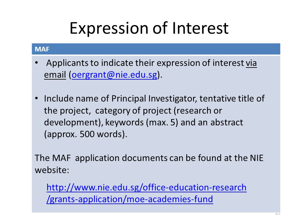 Expression of Interest 25 MAF Applicants to indicate their expression of interest via email (oergrant@nie.edu.sg).oergrant@nie.edu.sg Include name of Principal Investigator, tentative title of the project, category of project (research or development), keywords (max.
