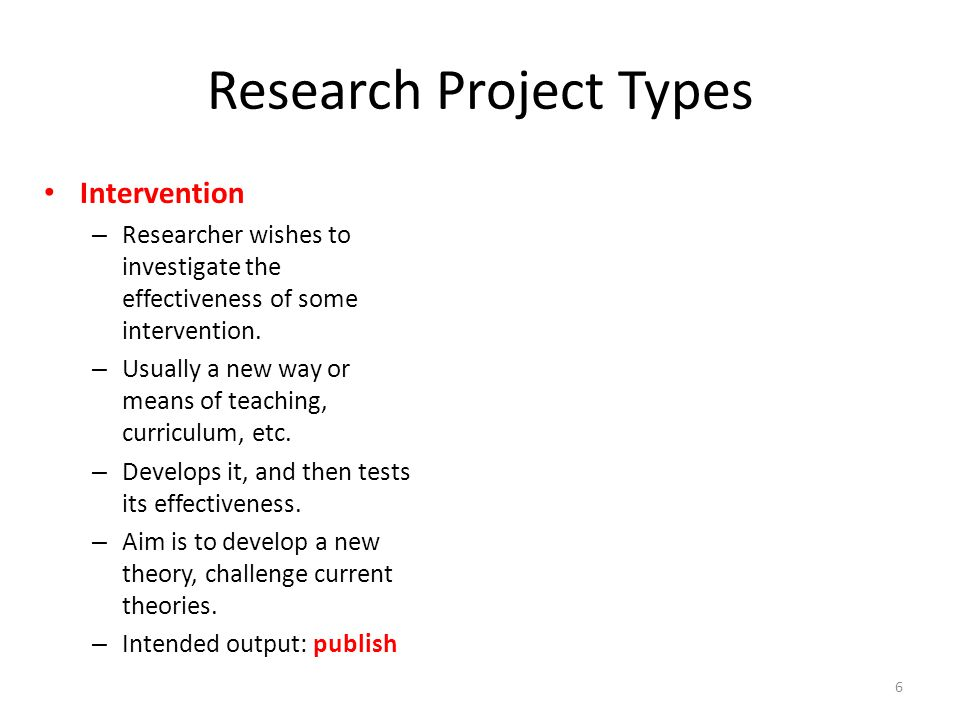 Research vs Development Intervention – Researcher wishes to investigate the effectiveness of some intervention.