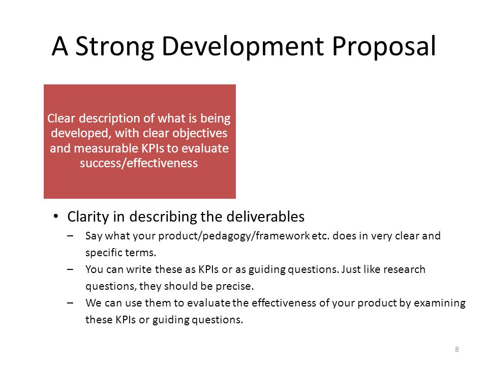 A Strong Development Proposal Clear description of what is being developed, with clear objectives and measurable KPIs to evaluate success/effectivenes