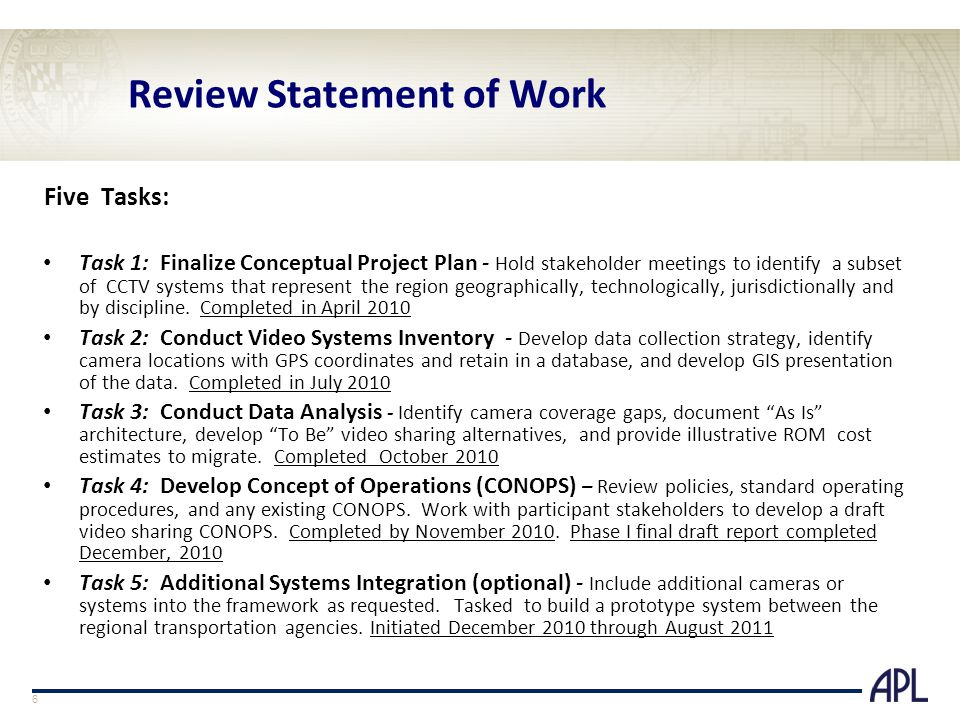 Review Statement of Work Five Tasks: Task 1: Finalize Conceptual Project Plan - Hold stakeholder meetings to identify a subset of CCTV systems that represent the region geographically, technologically, jurisdictionally and by discipline.