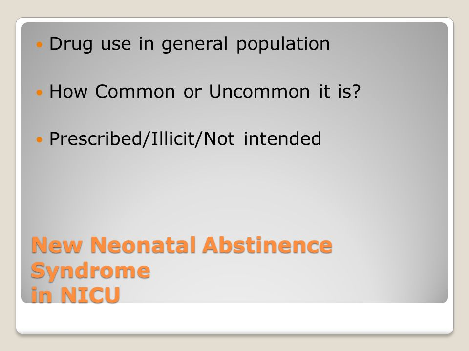 New Neonatal Abstinence Syndrome in NICU Drug use in general population How Common or Uncommon it is.