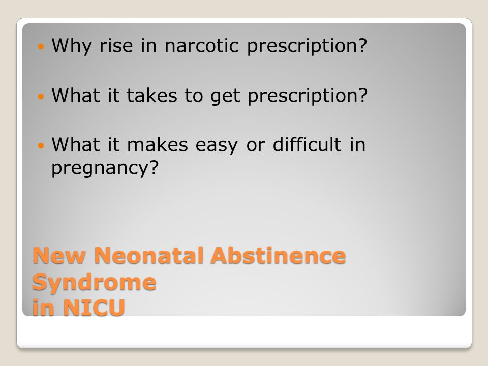 New Neonatal Abstinence Syndrome in NICU Why rise in narcotic prescription.