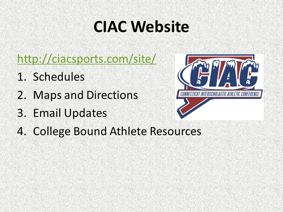 CIAC Website http://ciacsports.com/site/ 1.Schedules 2.Maps and Directions 3.Email Updates 4.College Bound Athlete Resources