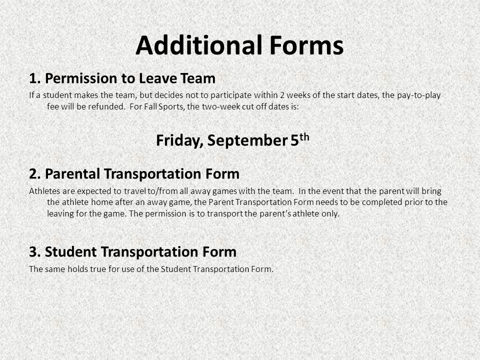 Additional Forms 1. Permission to Leave Team If a student makes the team, but decides not to participate within 2 weeks of the start dates, the pay-to
