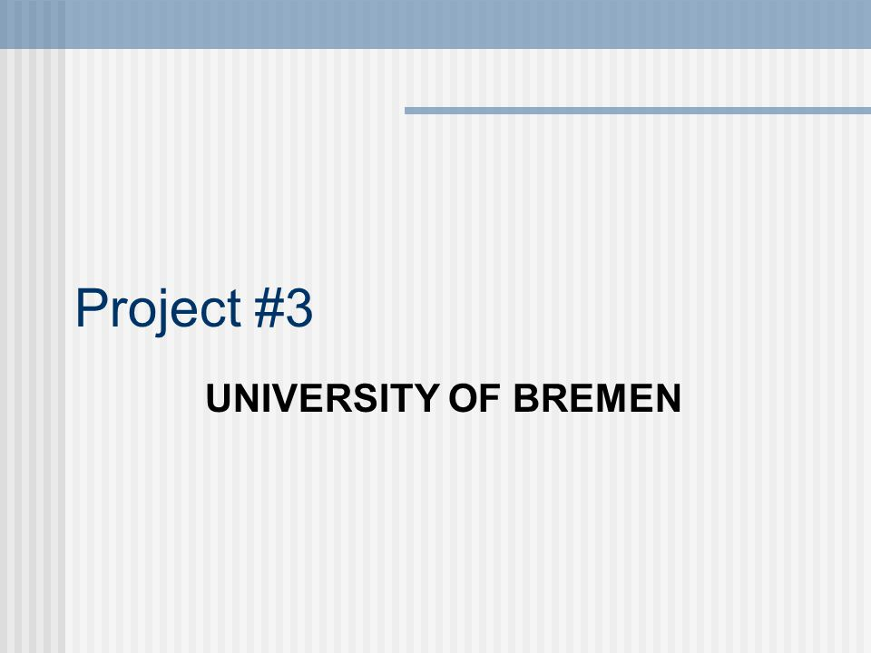 Project #3 UNIVERSITY OF BREMEN