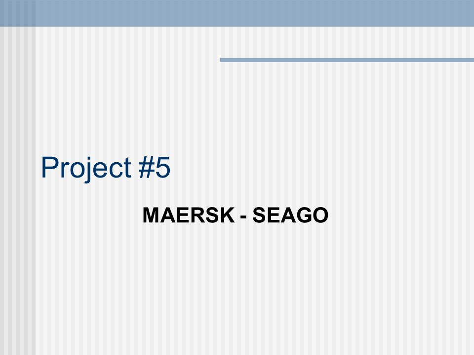 Project #5 MAERSK - SEAGO