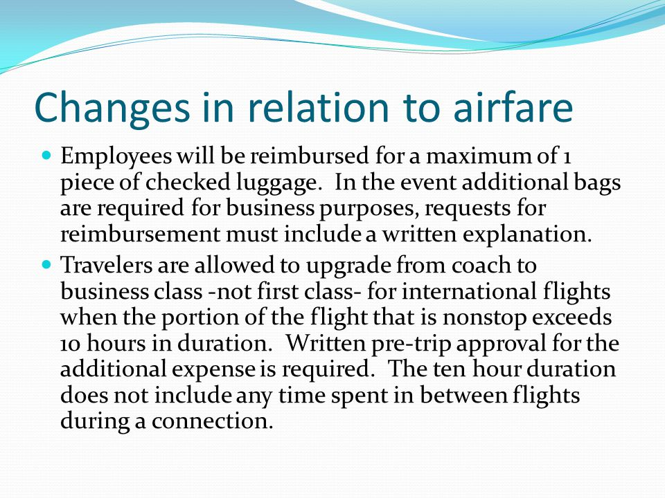 Changes in relation to airfare Employees will be reimbursed for a maximum of 1 piece of checked luggage.