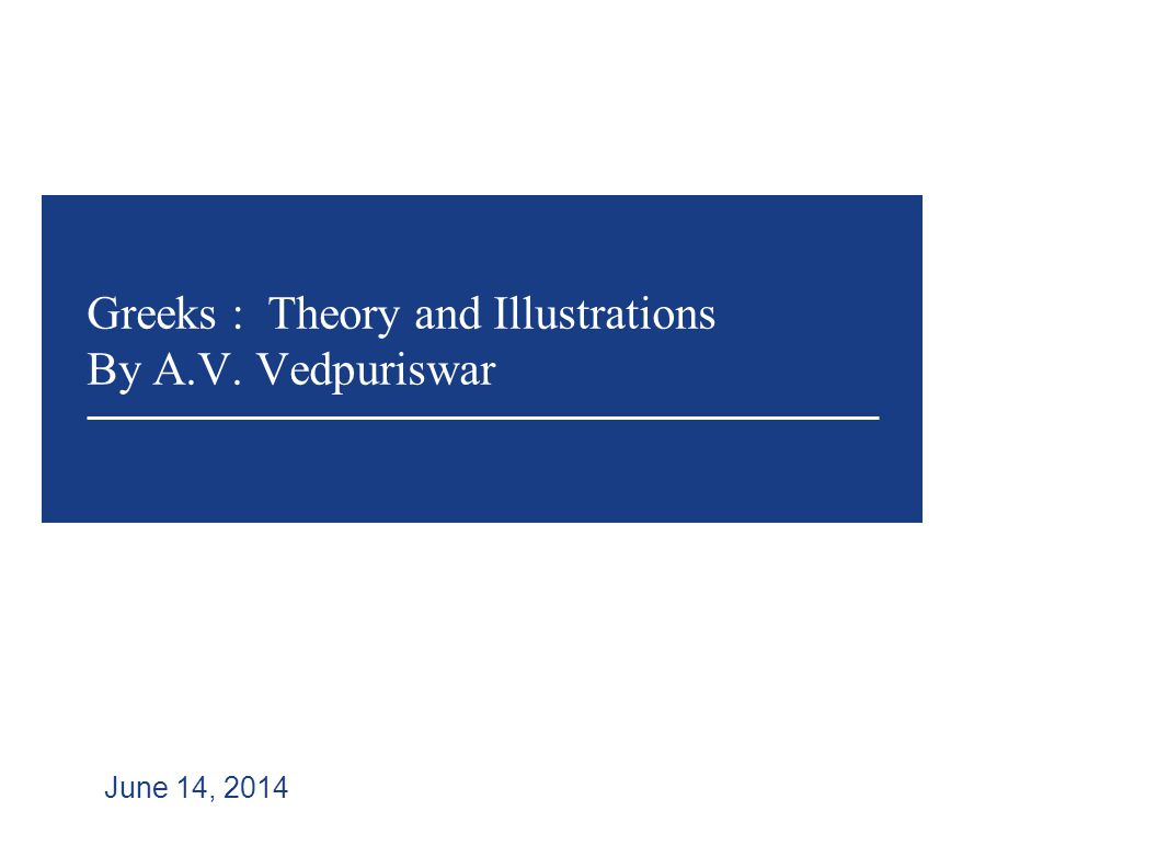 Greeks : Theory and Illustrations By A.V. Vedpuriswar June 14, 2014