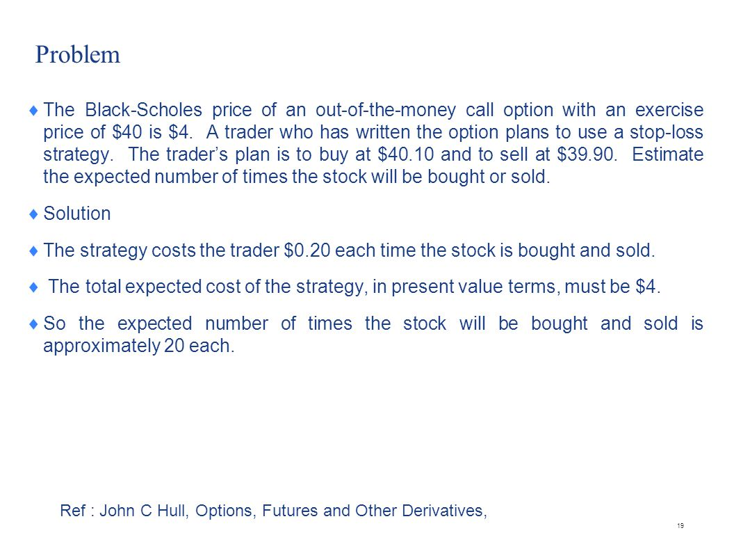 Problem  The Black-Scholes price of an out-of-the-money call option with an exercise price of $40 is $4. A trader who has written the option plans to