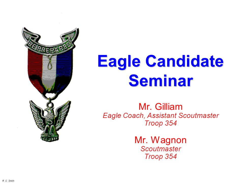 R. C. Smith Mr. Gilliam Eagle Coach, Assistant Scoutmaster Troop 354 Mr.