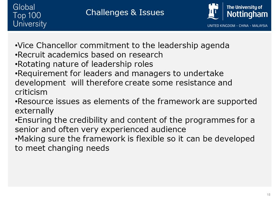 18 Challenges & Issues Vice Chancellor commitment to the leadership agenda Recruit academics based on research Rotating nature of leadership roles Req