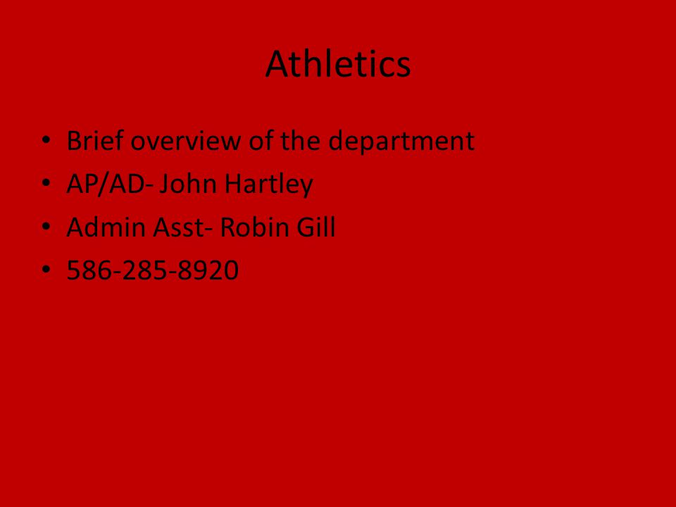 Athletics Brief overview of the department AP/AD- John Hartley Admin Asst- Robin Gill 586-285-8920